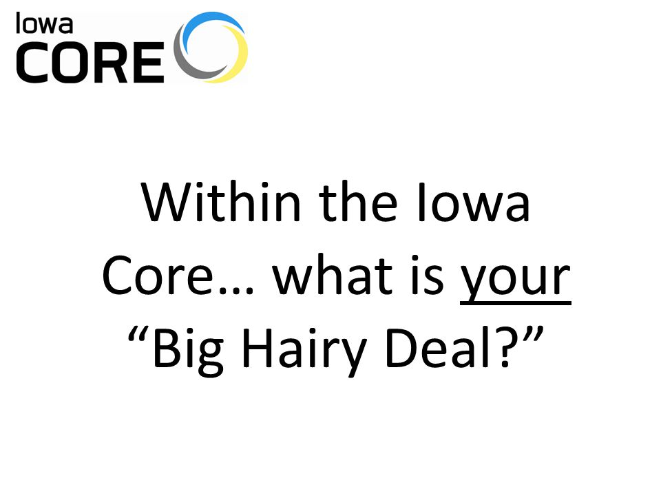"Within the Iowa Core… what is your ""Big Hairy Deal?"""