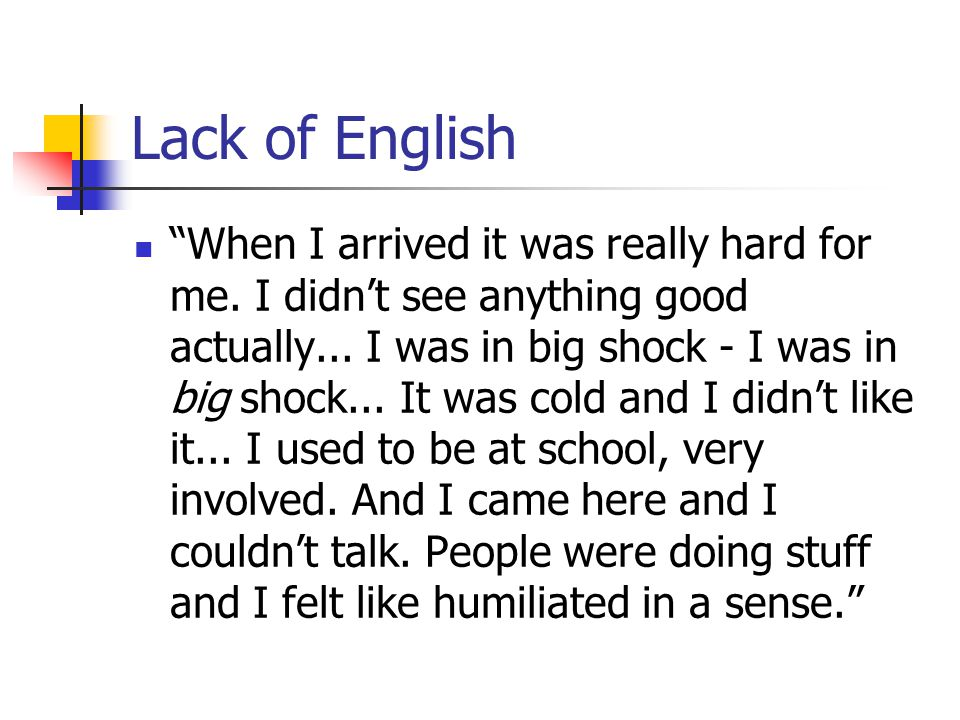 "Lack of English ""When I arrived it was really hard for me. I didn't see anything good actually... I was in big shock - I was in big shock... It was co"