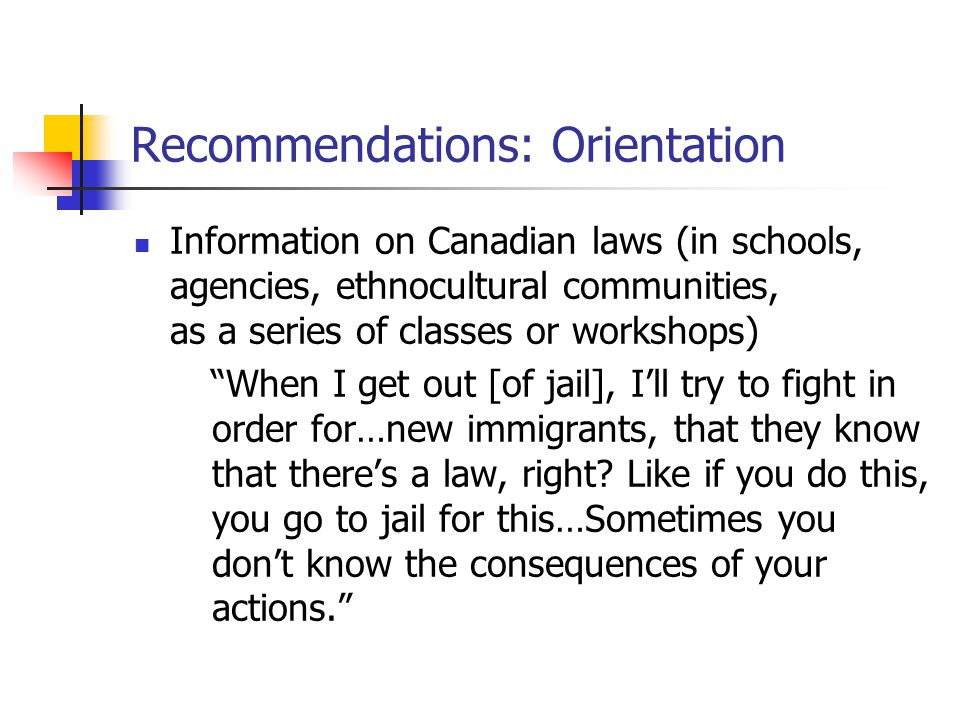 "Recommendations: Orientation Information on Canadian laws (in schools, agencies, ethnocultural communities, as a series of classes or workshops) ""When"