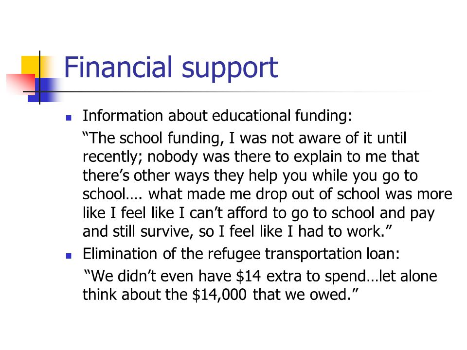 "Financial support Information about educational funding: ""The school funding, I was not aware of it until recently; nobody was there to explain to me"