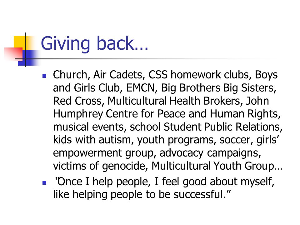 Giving back… Church, Air Cadets, CSS homework clubs, Boys and Girls Club, EMCN, Big Brothers Big Sisters, Red Cross, Multicultural Health Brokers, Joh
