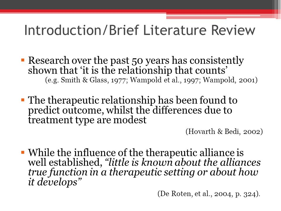 Introduction/Brief Literature Review  Research over the past 50 years has consistently shown that 'it is the relationship that counts' (e.g.