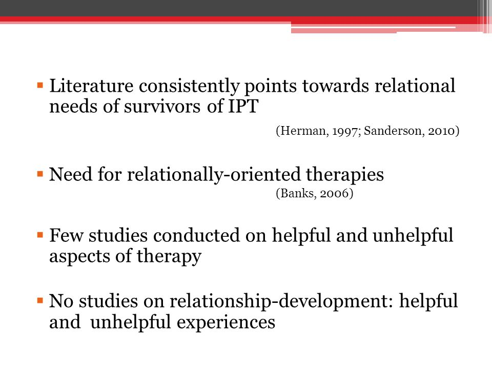  Female survivors of IPT - more likely to be exposed to IPT forms of trauma, than men (Lilly & Valdez, 2010) - higher rates of PTSD than men, and increased risk of PTSD when trauma is interpersonal in nature (Lilly & Valdez, 2010)  Survivors have so often been denied a voice – this study aims to give voice to these women's experiences