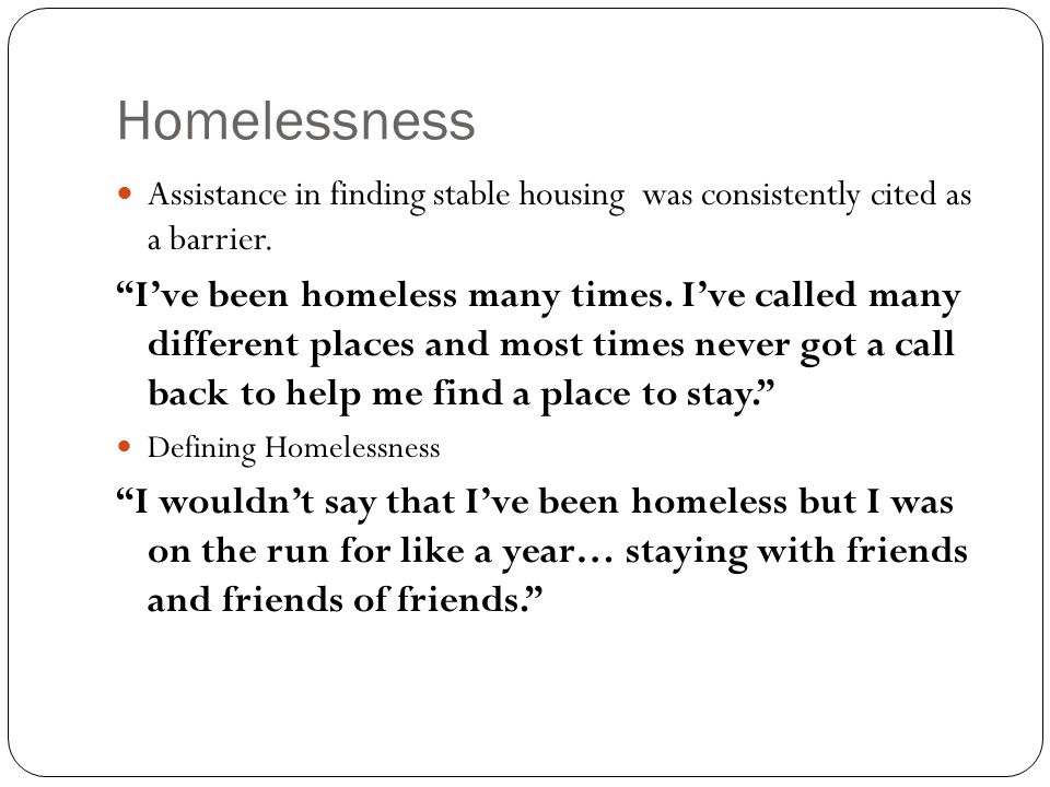 Homelessness Assistance in finding stable housing was consistently cited as a barrier.