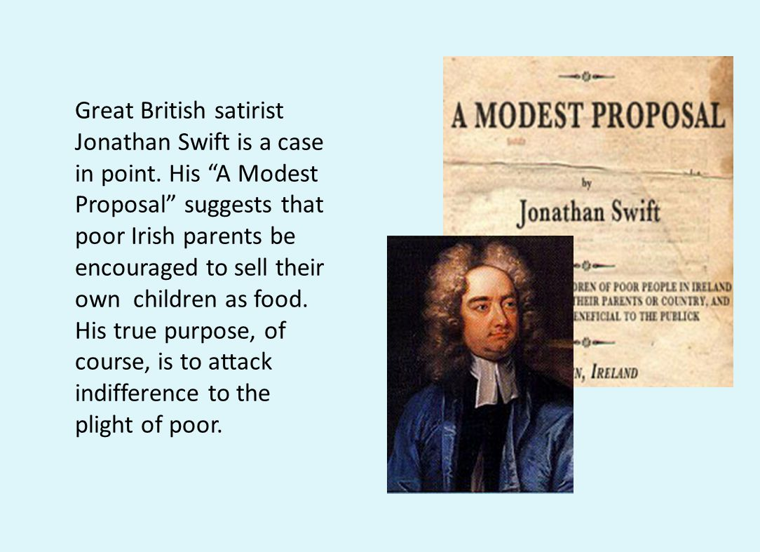 """Great British satirist Jonathan Swift is a case in point. His """"A Modest Proposal"""" suggests that poor Irish parents be encouraged to sell their own chi"""