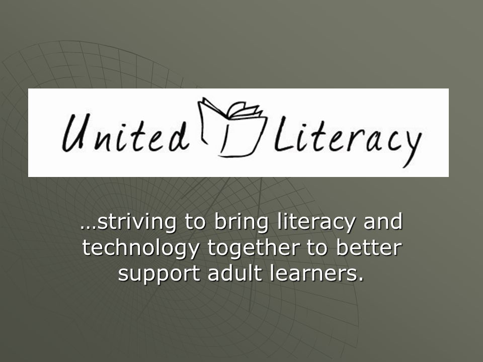…striving to bring literacy and technology together to better support adult learners.