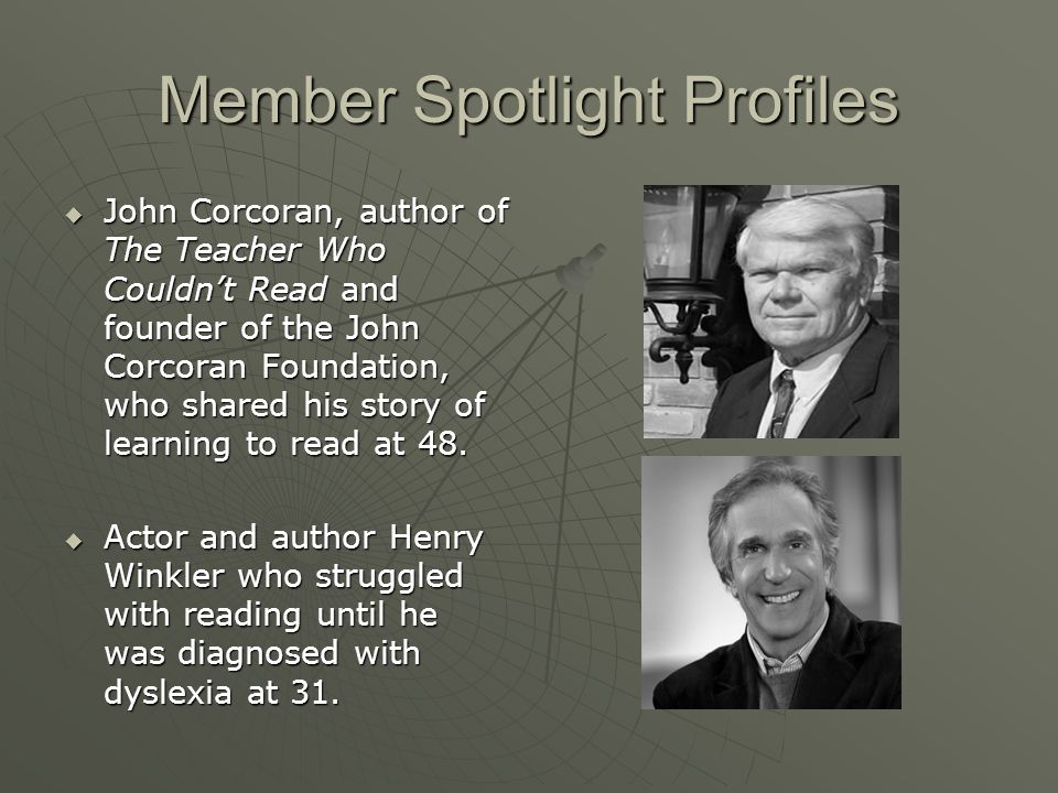 Member Spotlight Profiles  John Corcoran, author of The Teacher Who Couldn't Read and founder of the John Corcoran Foundation, who shared his story of learning to read at 48.