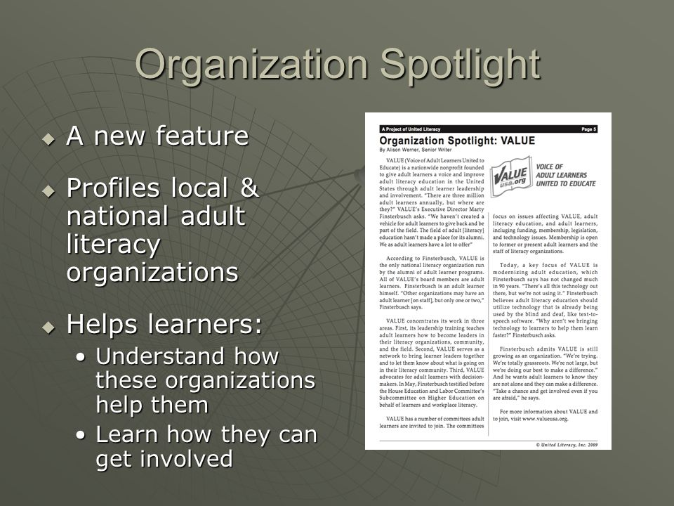 Organization Spotlight  A new feature  Profiles local & national adult literacy organizations  Helps learners: Understand how these organizations help themUnderstand how these organizations help them Learn how they can get involvedLearn how they can get involved