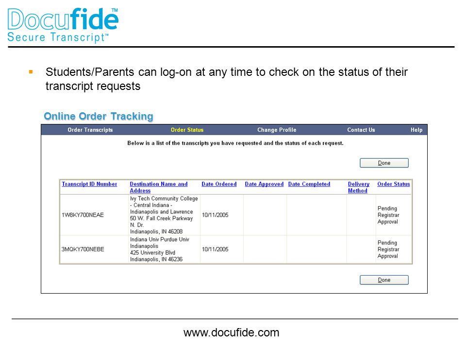 www.docufide.com  Students/Parents can log-on at any time to check on the status of their transcript requests Online Order Tracking