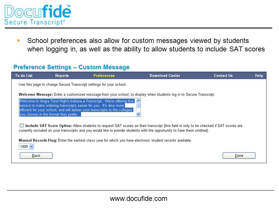 www.docufide.com  School preferences also allow for custom messages viewed by students when logging in, as well as the ability to allow students to include SAT scores Preference Settings – Custom Message