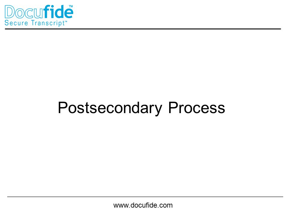 www.docufide.com Postsecondary Process