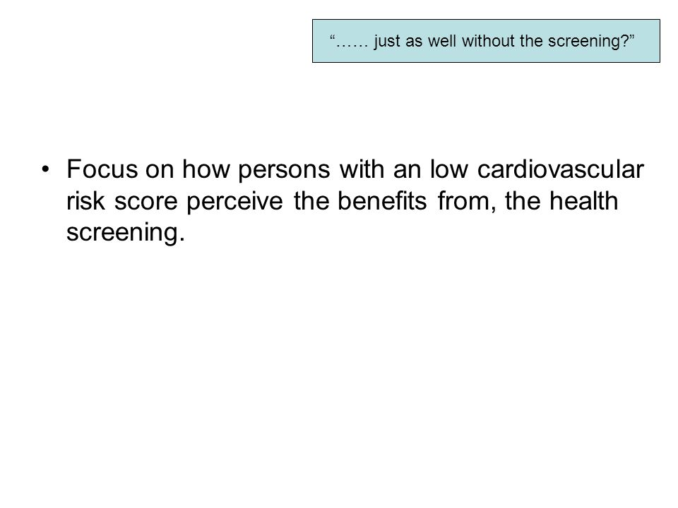 Focus on how persons with an low cardiovascular risk score perceive the benefits from, the health screening.