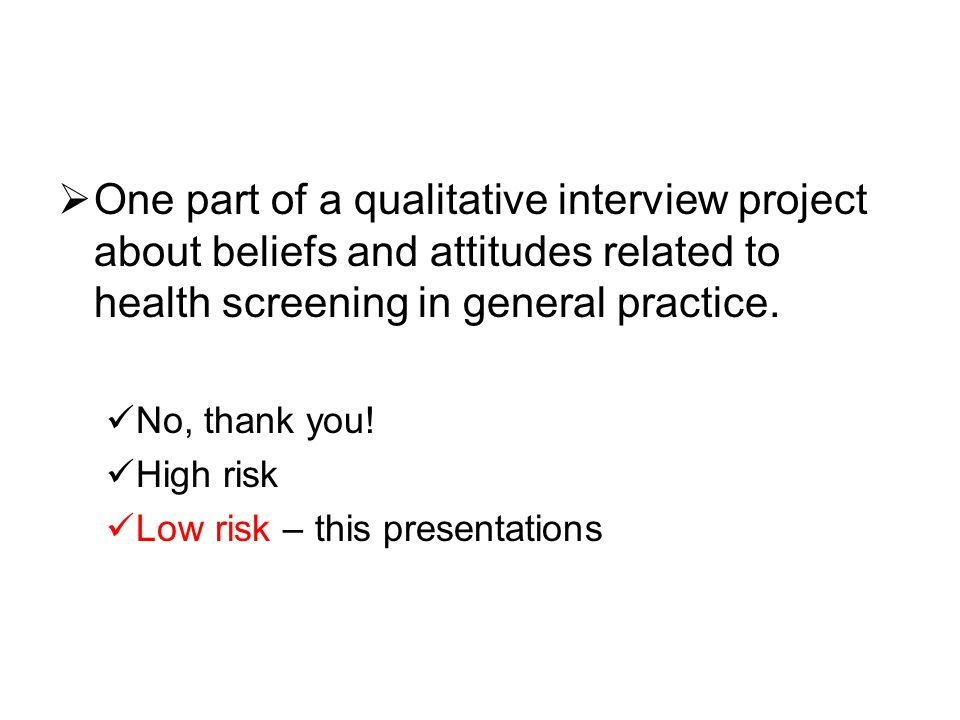 Considered them self healthy (3) Not surprised at all Before the screening – felt healthy Expected the result to be allright Low risk