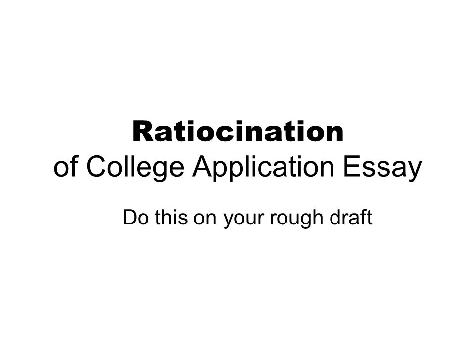 Ratiocination of College Application Essay Do this on your rough draft
