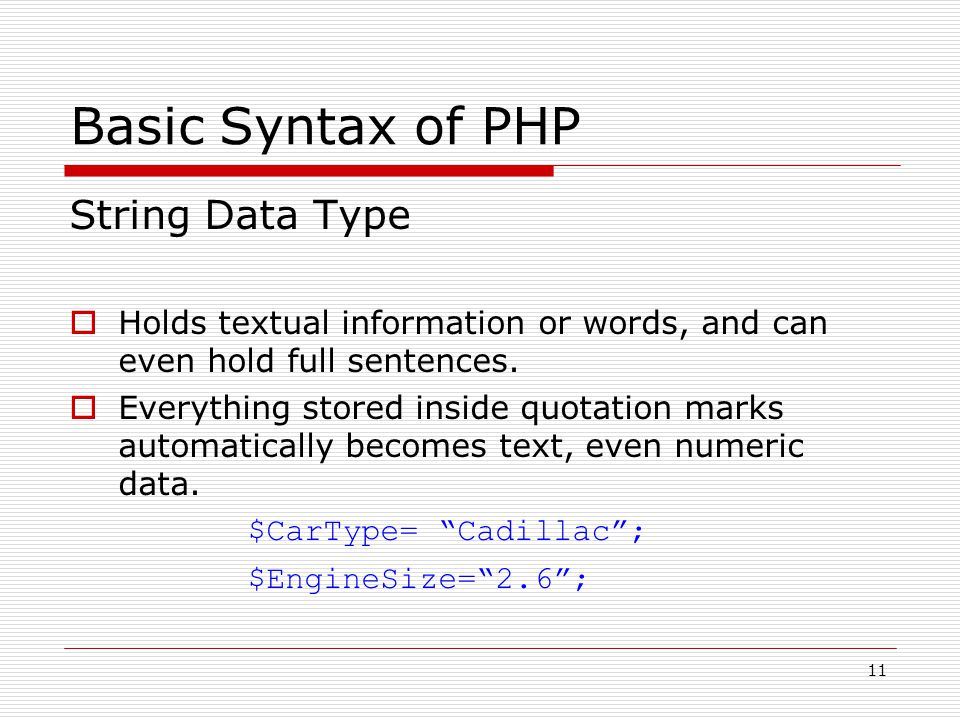 11 Basic Syntax of PHP String Data Type  Holds textual information or words, and can even hold full sentences.