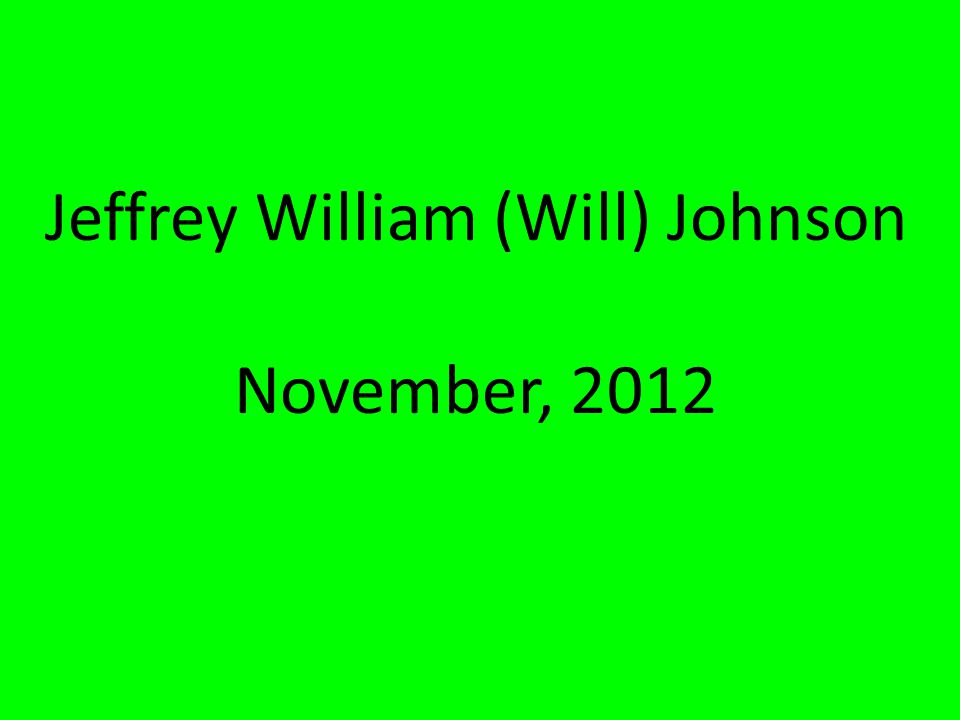 Jeffrey William (Will) Johnson November, 2012