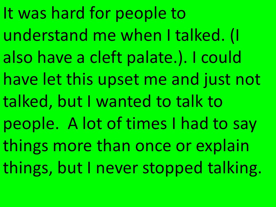 It was hard for people to understand me when I talked.