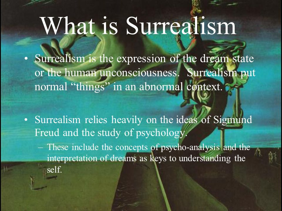 What is Surrealism Surrealism is the expression of the dream state or the human unconsciousness.