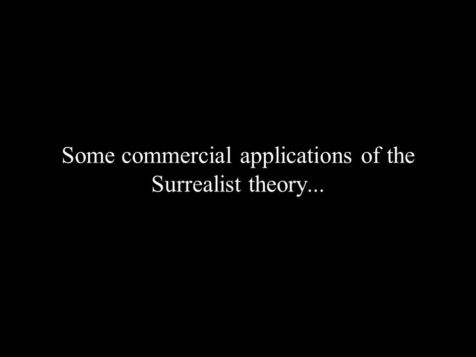 Some commercial applications of the Surrealist theory...