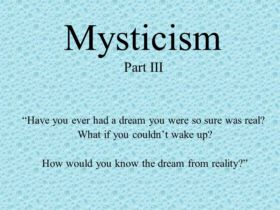Mysticism Part III Have you ever had a dream you were so sure was real.