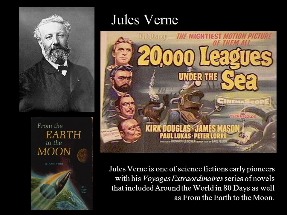 Jules Verne is one of science fictions early pioneers with his Voyages Extraordinaires series of novels that included Around the World in 80 Days as well as From the Earth to the Moon.