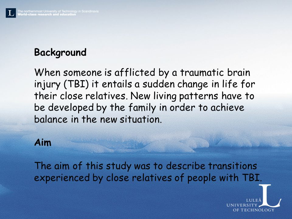 Background When someone is afflicted by a traumatic brain injury (TBI) it entails a sudden change in life for their close relatives. New living patter