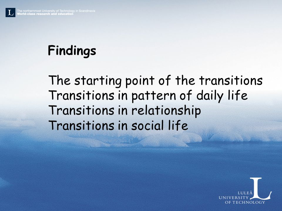 Findings The starting point of the transitions Transitions in pattern of daily life Transitions in relationship Transitions in social life