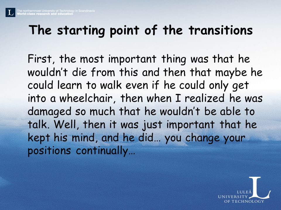 The starting point of the transitions First, the most important thing was that he wouldn't die from this and then that maybe he could learn to walk ev