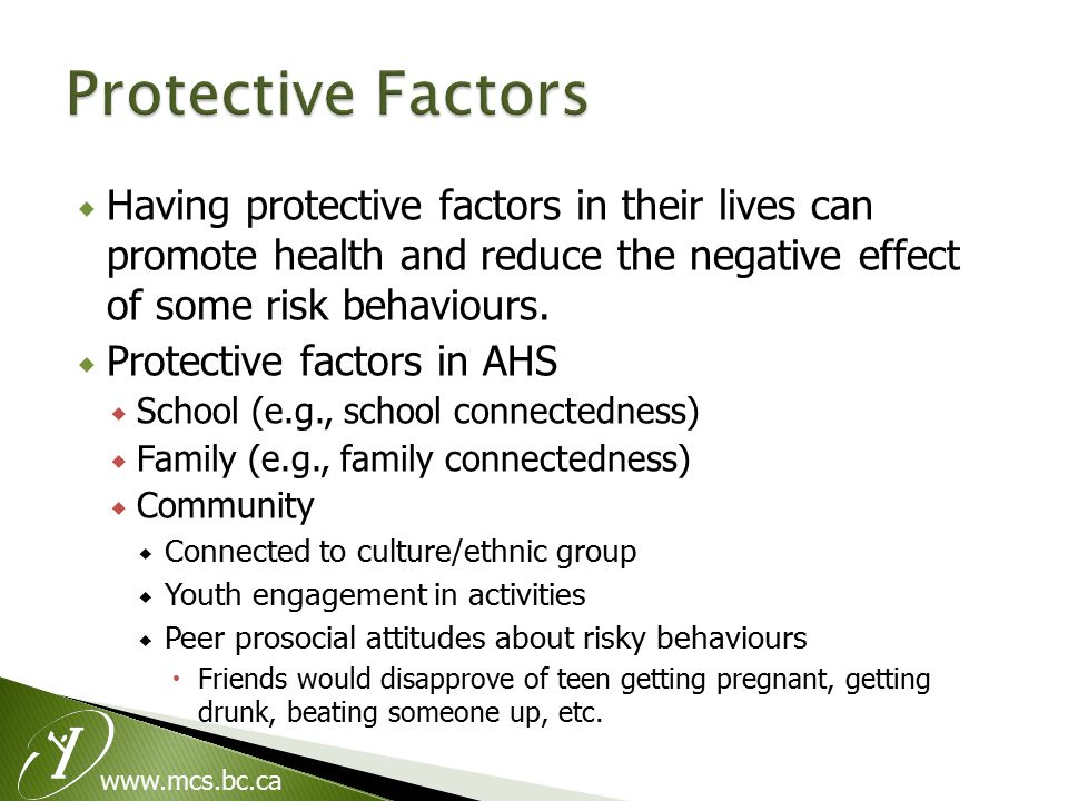  Having protective factors in their lives can promote health and reduce the negative effect of some risk behaviours.