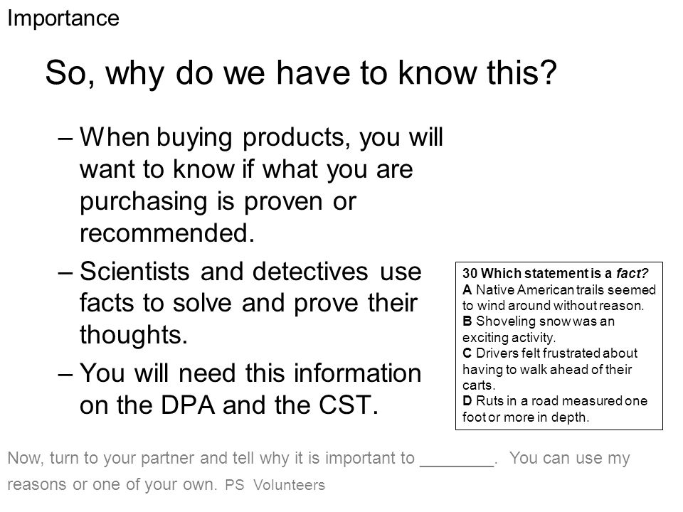 So, why do we have to know this? –When buying products, you will want to know if what you are purchasing is proven or recommended. –Scientists and det