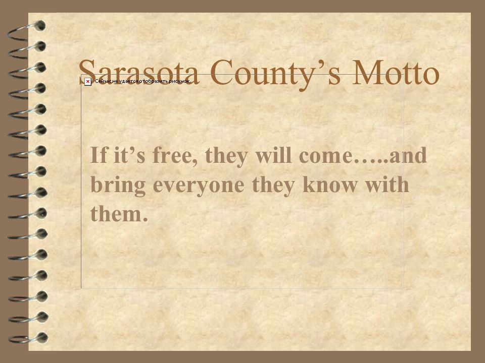 Sarasota County's Motto If it's free, they will come…..and bring everyone they know with them.