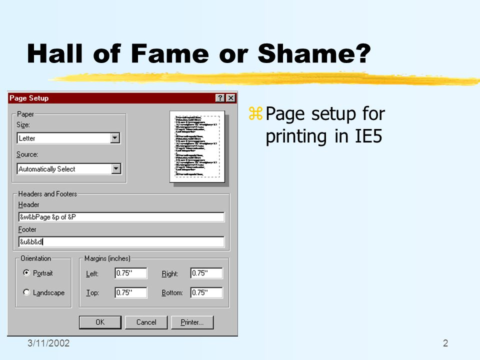 3/11/20022 Hall of Fame or Shame? z Page setup for printing in IE5