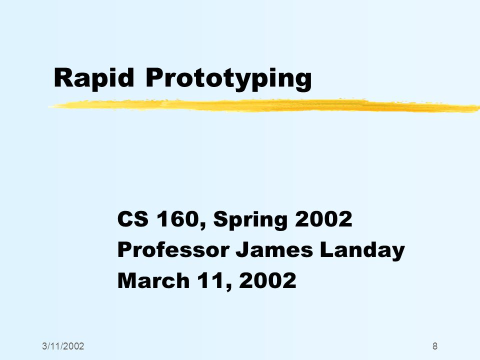 3/11/20028 Rapid Prototyping CS 160, Spring 2002 Professor James Landay March 11, 2002