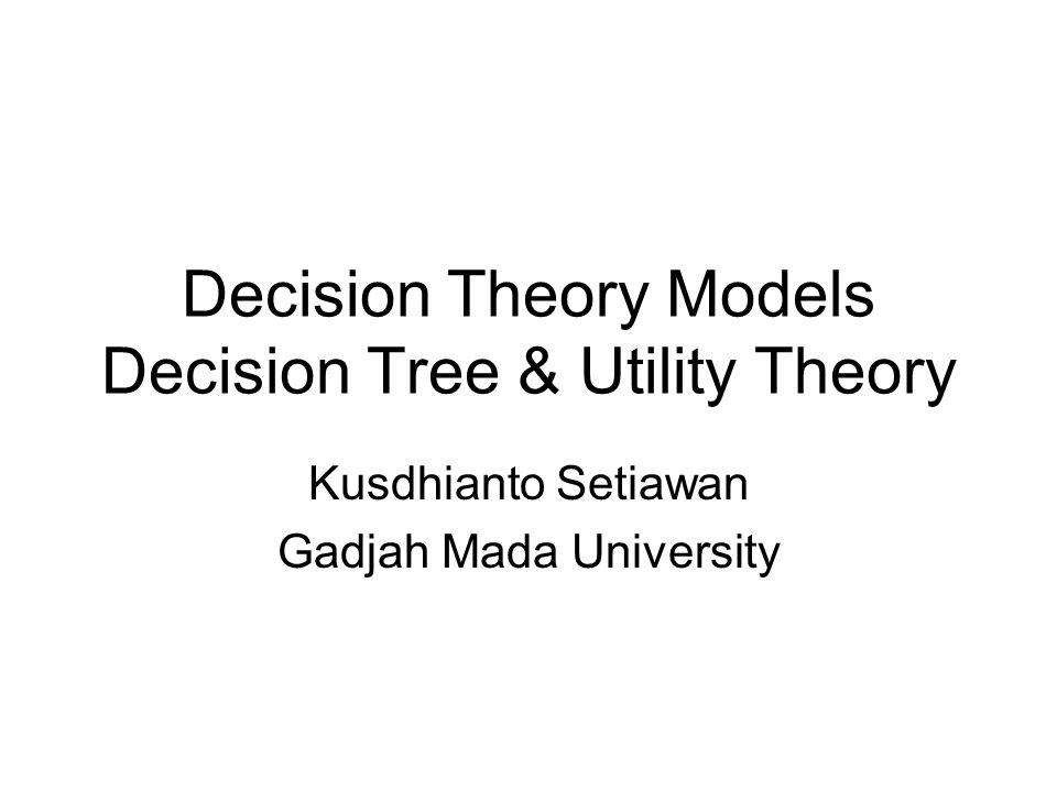 Decision Theory Models Decision Tree & Utility Theory Kusdhianto Setiawan Gadjah Mada University
