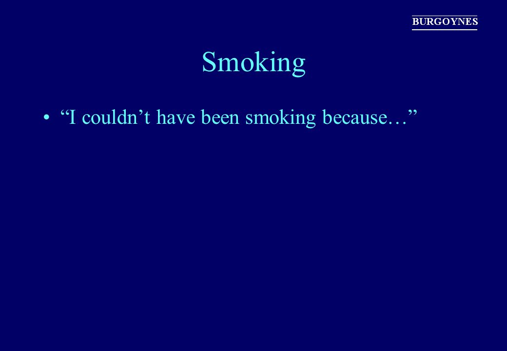 """Smoking """"I couldn't have been smoking because…"""""""