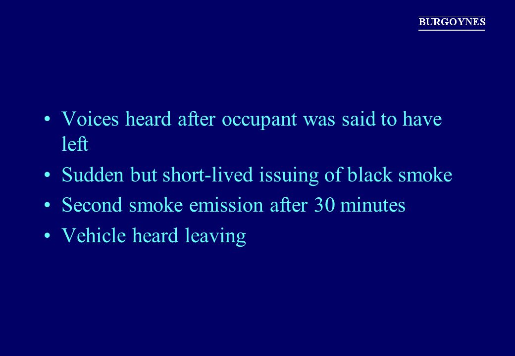 Voices heard after occupant was said to have left Sudden but short-lived issuing of black smoke Second smoke emission after 30 minutes Vehicle heard l