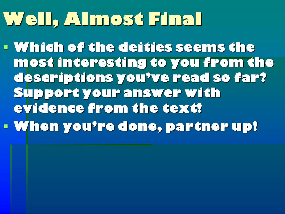 Well, Almost Final  Which of the deities seems the most interesting to you from the descriptions you've read so far.
