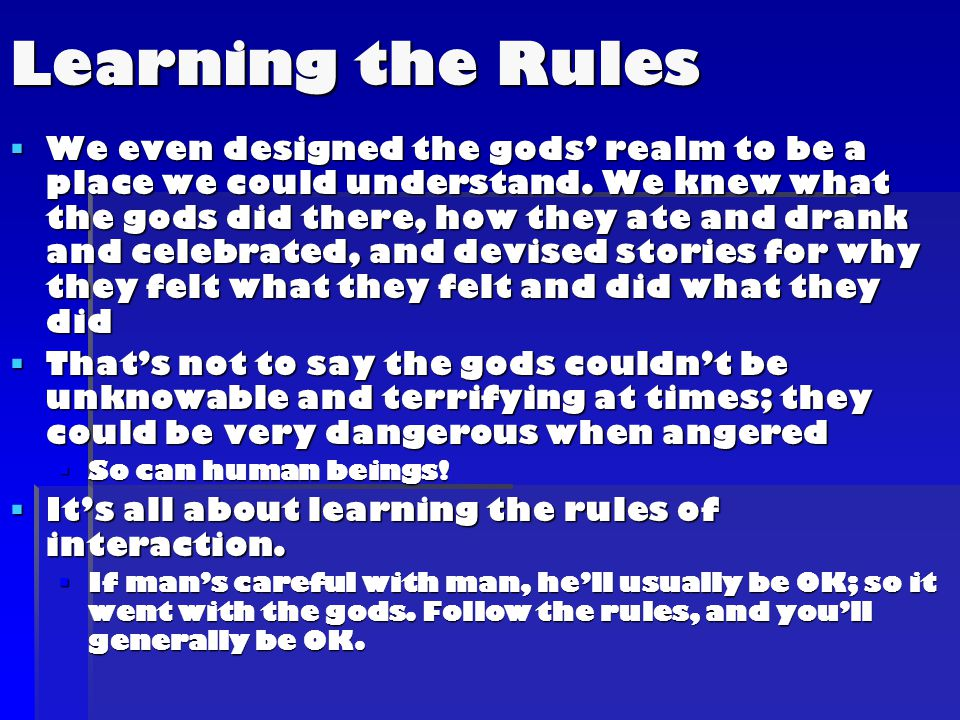 Learning the Rules  We even designed the gods' realm to be a place we could understand.