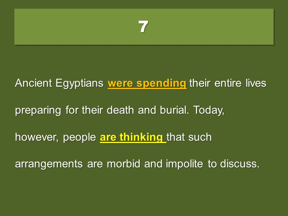 77 Ancient Egyptians spent their entire lives preparing for their death and burial. Today, however, people are thinking that such arrangements are mor