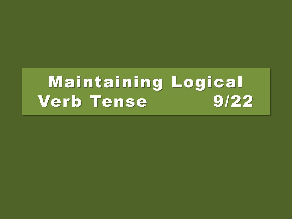 Maintaining Logical Verb Tense 9/22