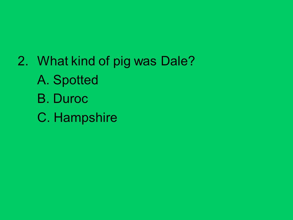 2.What kind of pig was Dale A. Spotted B. Duroc C. Hampshire
