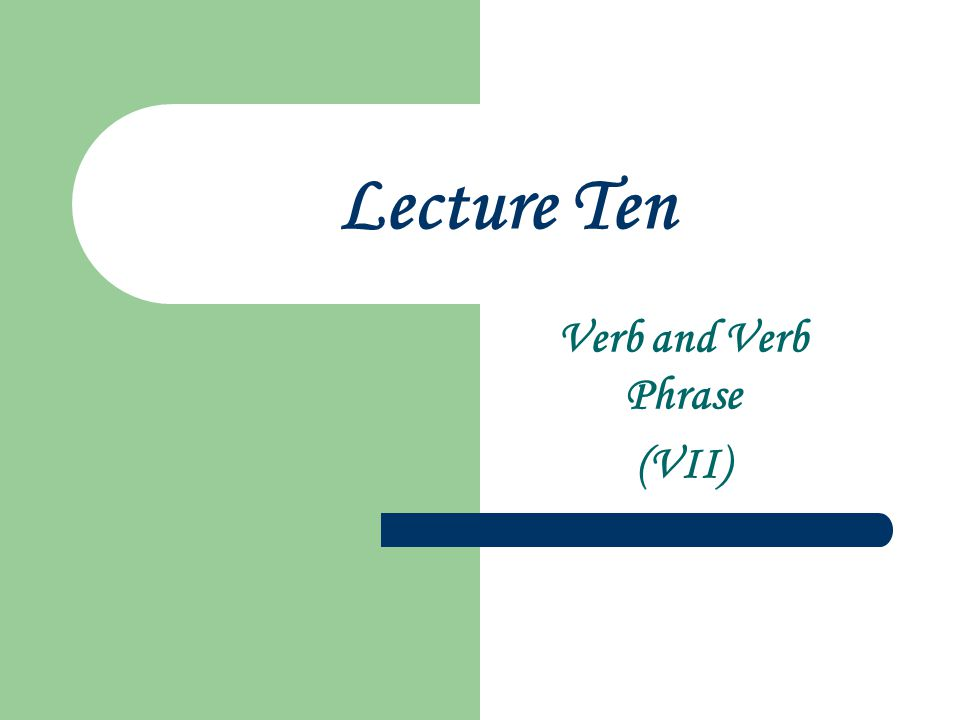 Lecture Ten Verb and Verb Phrase (VII)