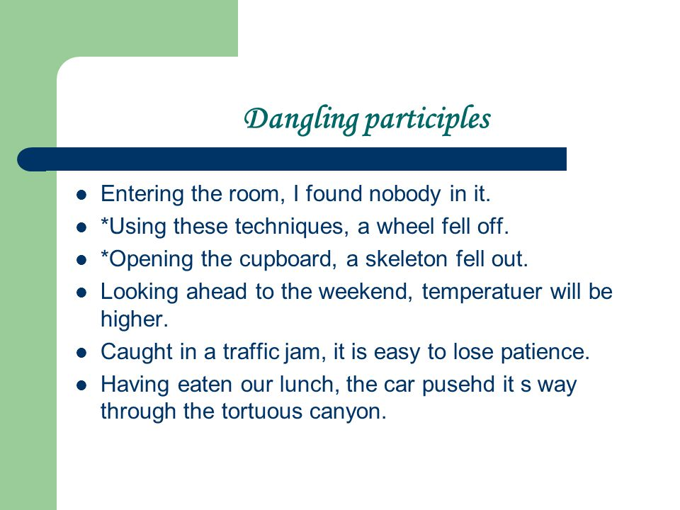 Dangling participles Entering the room, I found nobody in it.