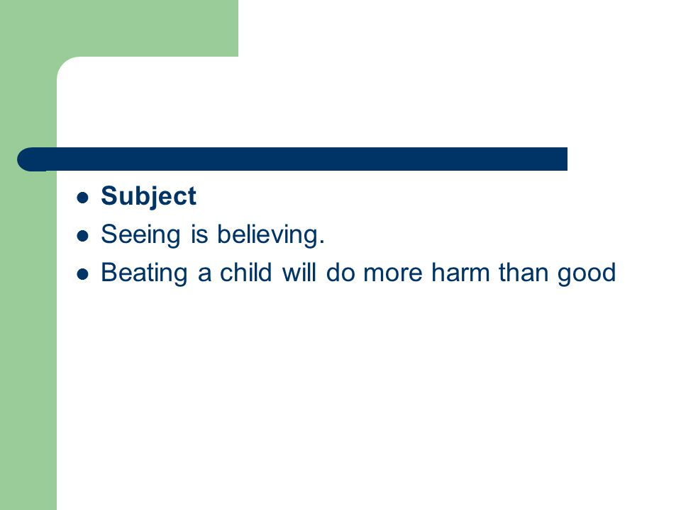 Subject Seeing is believing. Beating a child will do more harm than good