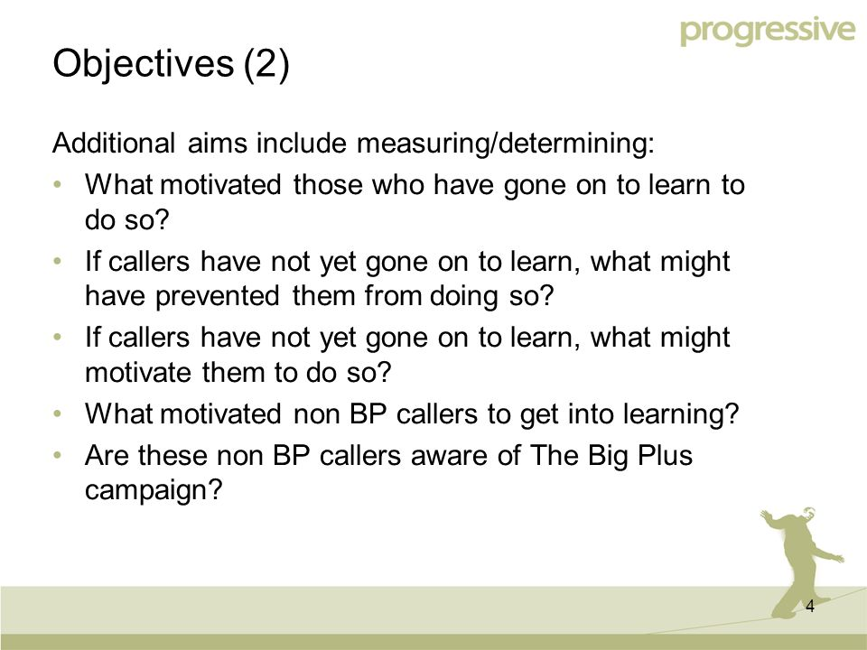 4 Objectives (2) Additional aims include measuring/determining: What motivated those who have gone on to learn to do so.