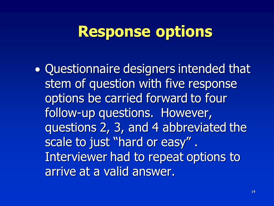 14 Response options  Questionnaire designers intended that stem of question with five response options be carried forward to four follow-up questions.