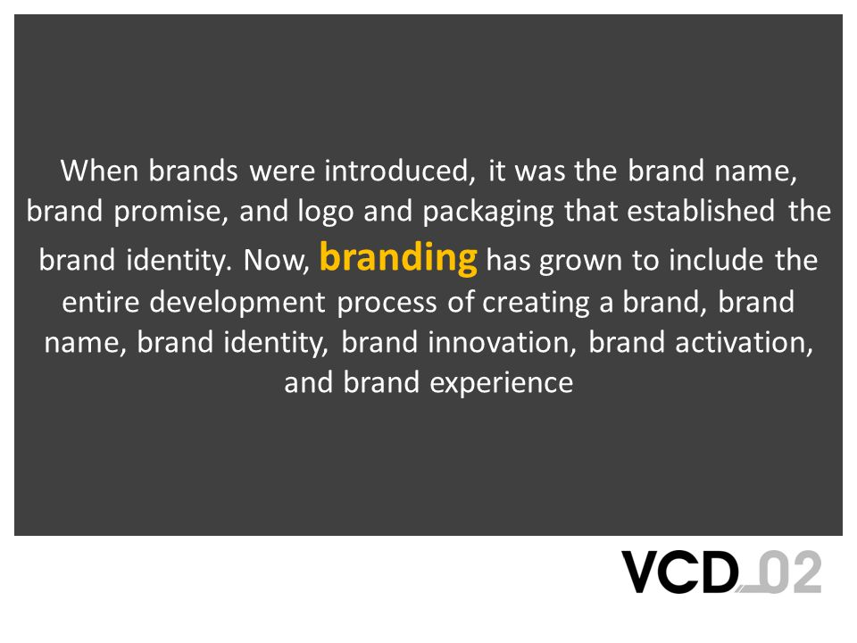 When brands were introduced, it was the brand name, brand promise, and logo and packaging that established the brand identity. Now, branding has grown