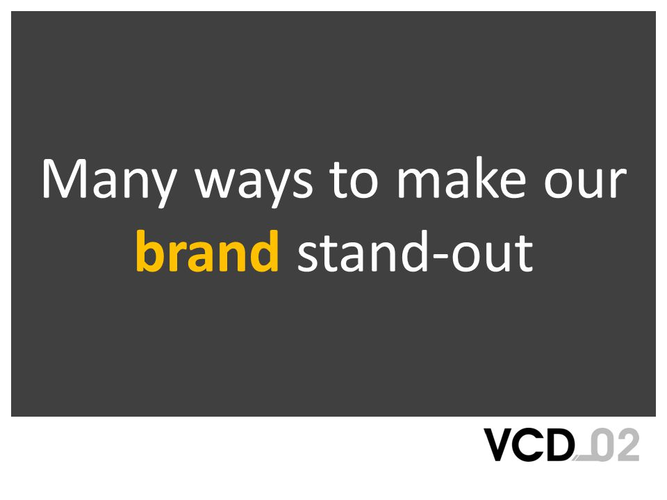 Many ways to make our brand stand-out