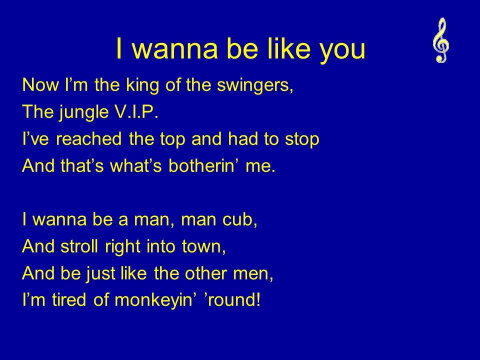 Oh Ooh, ooh, oh.(Ee ee) I wanna be like you, ooh, ooh.