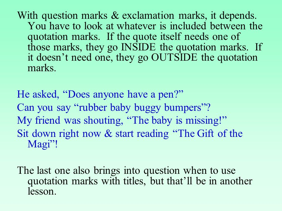With question marks & exclamation marks, it depends. You have to look at whatever is included between the quotation marks. If the quote itself needs o